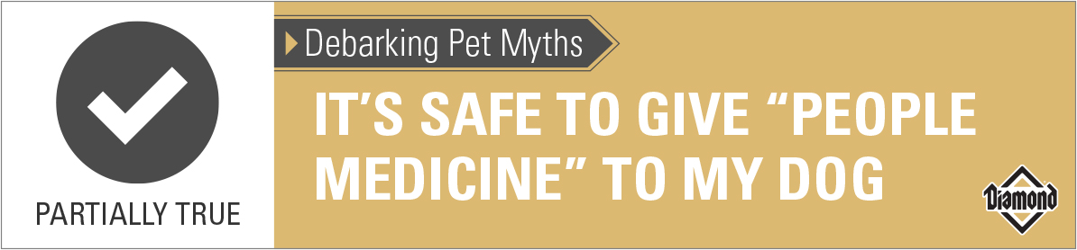 """Partially True: It's Safe to Give """"People Medicine"""" to My Dog 